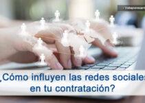 Como influyen las redes sociales en tu contratación
